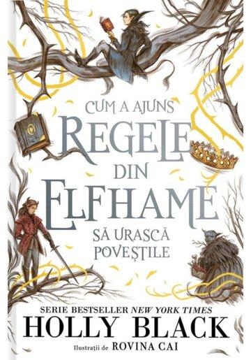 Cum a ajuns regele din Elfhame sa urasca povestile