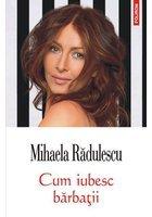 Cum iubesc barbatii - Mihaela Radulescu