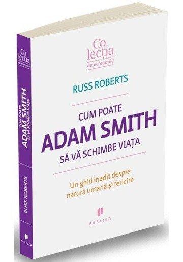 Cum poate Adam Smith sa va schimbe viata. Un ghid inedit despre natura umana si fericire