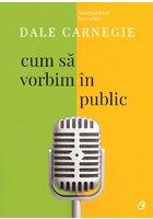 Cum sa vorbim in public. Editia a III-a revizuita