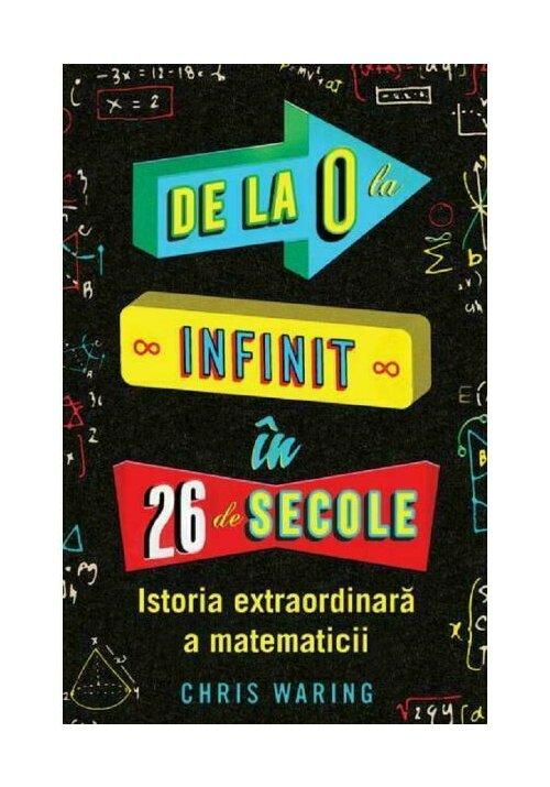 De la 0 la infinit in 26 de secole - Istoria extraordinara a matematicii