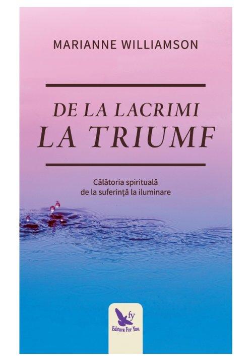 De la lacrimi la triumf. Calatoria spirituala de la suferinta la iluminare imagine librex.ro 2021