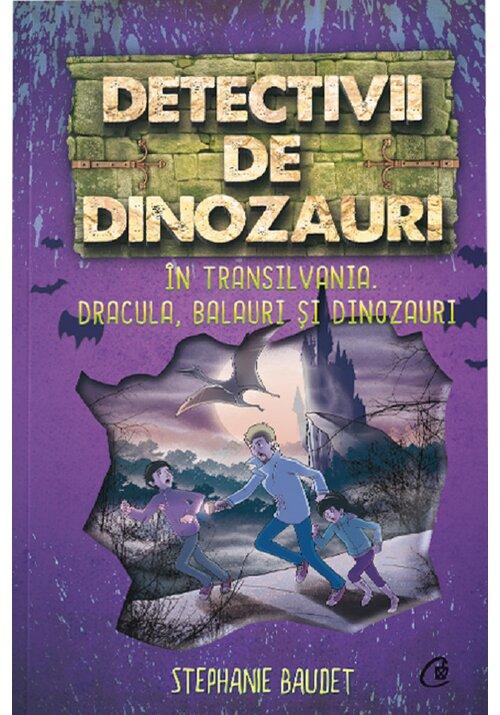 Detectivii de dinozauri in Transilvania. Dracula, balauri si dinozauri imagine