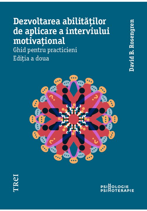 Dezvoltarea abilitatilor de aplicare a interviului motivational. Ghid pentru practicieni imagine librex.ro 2021
