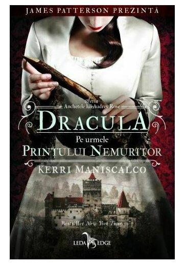 Dracula. Pe urmele printului nemuritor. Seria Anchetele lui Audrey Rose Vol.2