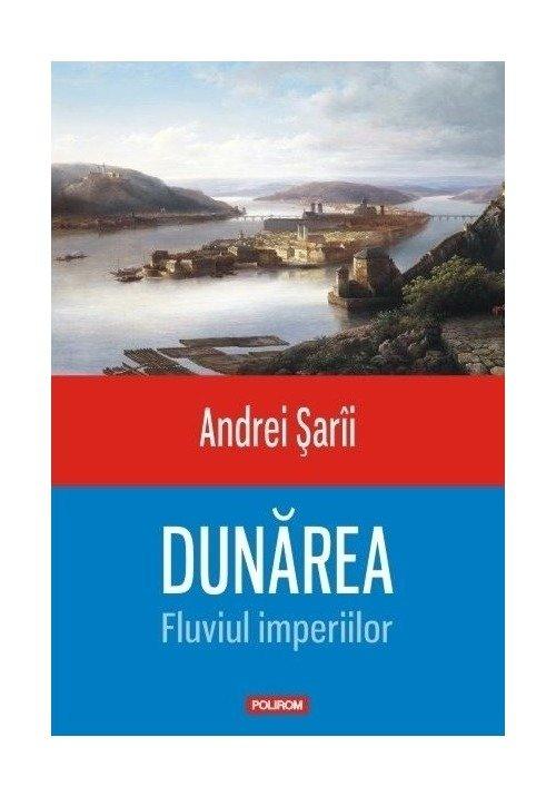 Dunarea. Fluviul imperiilor imagine librex.ro 2021
