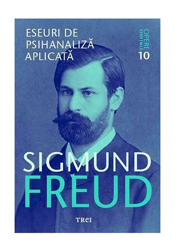 Eseuri de psihanaliza aplicata - Opere Esentiale, vol. 10
