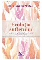 Evolutia sufletului. Vindecarea spirituala prin explorarea vietilor anterioare
