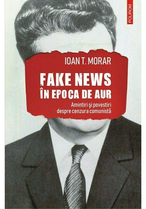 Fake news in Epoca de Aur. Amintiri si povestiri despre cenzura comunista imagine librex.ro 2021