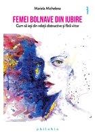 Femei bolnave din iubire: cum sa iesi din relatii distructive si fara viitor