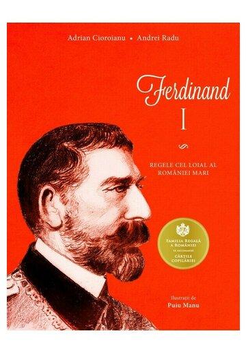 Ferdinand I. Regele cel loial al Romaniei Mari