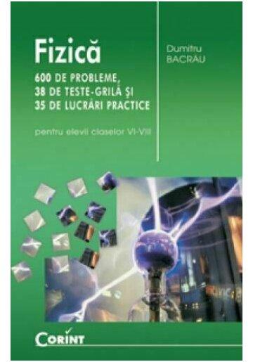 Fizica - 600 de probleme cls. VI-VIII - Editia 2014