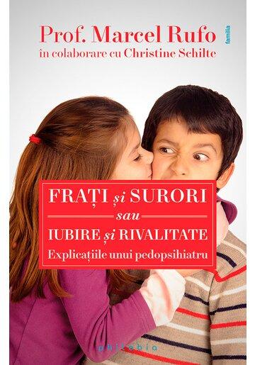Frati si surori sau iubire si rivalitate: explicatiile unui pedopsihiatru