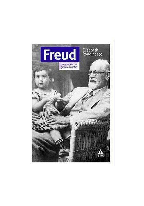 Freud. In vremea lui si a noastra