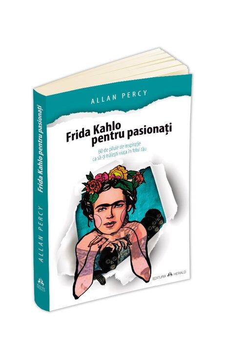 Frida Kahlo pentru pasionati - 60 de pilule de inspiratie ca sa-ti traiesti viata in felul tau imagine librex.ro 2021