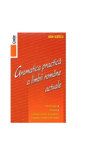 Gramatica practica a limbii romane actuale - Editia 2014