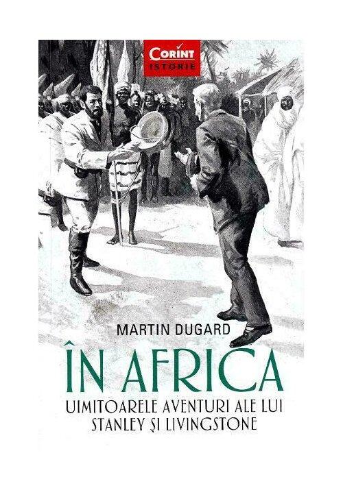 In Africa. Uimitoarele aventuri ale lui Stanley si Livingstone imagine librex.ro 2021