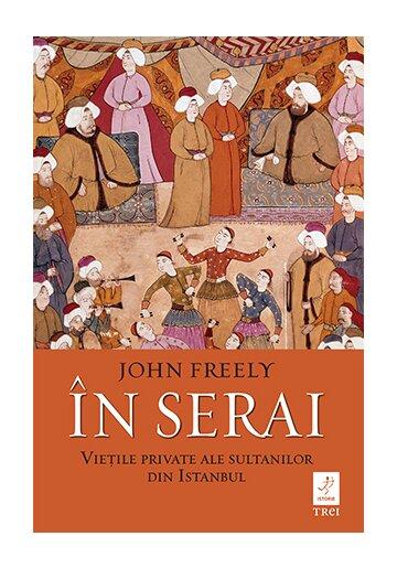 In serai. Vietile private ale sultanilor din Istanbul