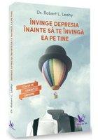 Invinge depresia inainte sa te invinga ea pe tine (editie revizuita)