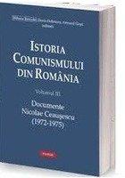 Istoria comunismului din România Volumul III: Documente. Nicolae Ceauşescu (1972-1975)