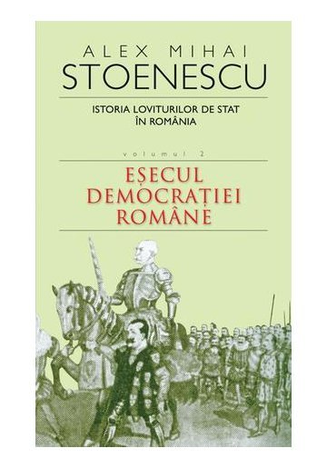 Istoria loviturilor de stat in Romania - Esecul democratiei romane - vol. II