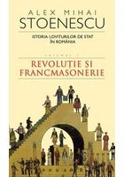 Istoria loviturilor de stat in Romania - Revolutie si francmasonerie - vol. I