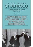 Istoria loviturilor de stat in Romania, Vol. 4, Partea a II-a. Revolutia din decembrie 1989 - O tragedie romaneasca