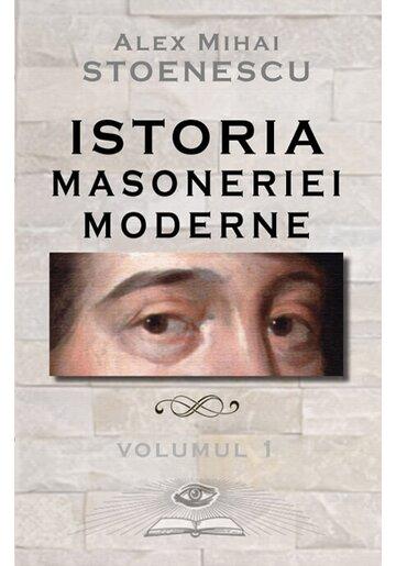 Istoria masoneriei moderne. Vol.1