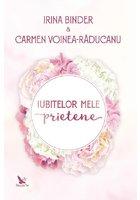 Iubitelor mele prietene, Irina Binder & Carmen Voinea-Răducanu