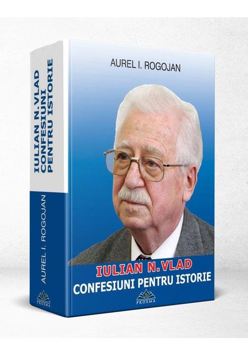 Iulian N. Vlad - Confesiuni pentru istorie