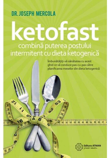 Ketofast. Combina puterea postului intermitent cu dieta ketogenica