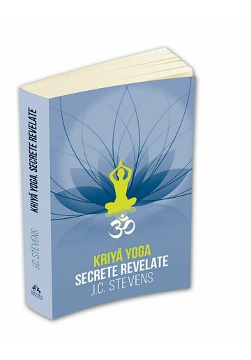 Kriya Yoga. Secrete revelate. Manual teoretic si tehnic