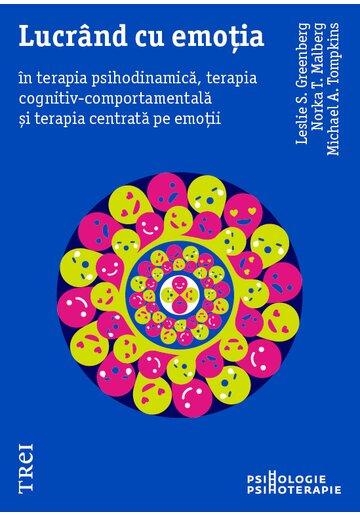Lucrand cu emotia in terapia psihodinamica, terapia cognitiv-comportamentala și terapia centrata pe emotii