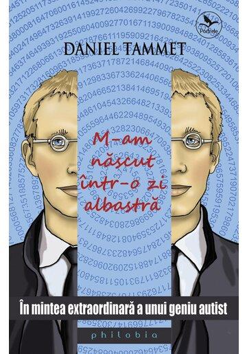 M-am nascut intr-o zi albastra: in mintea extraordinara a unui geniu autist