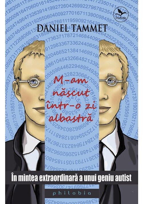 M-am nascut intr-o zi albastra: in mintea extraordinara a unui geniu autist imagine librex.ro 2021