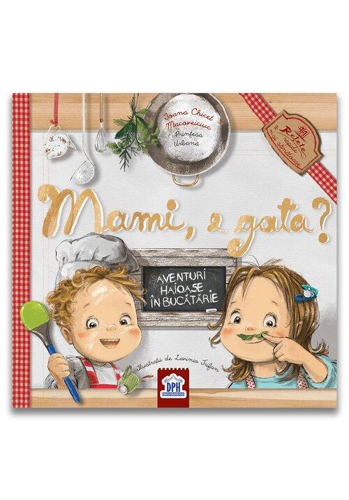 Mami, e gata?: Aventuri haioase in bucatarie