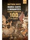 Marea carte a inumanitatii. O istorie a ororilor in 100 de episoade