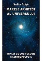 Marele Arhitect al Universului. Tratat de Cosmologie si Antropologie