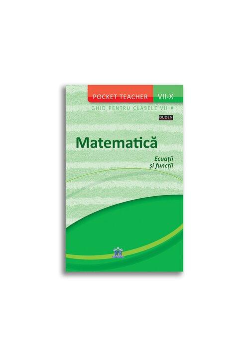 Matematica: Ecuatii si Functii - Ghid pentru clasele VII-X (Pocket Teacher)