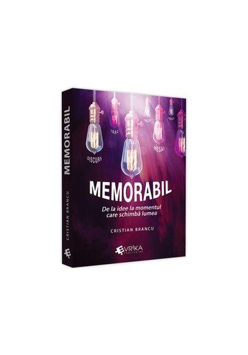 Memorabil – de la idee la momentul care schimba lumea