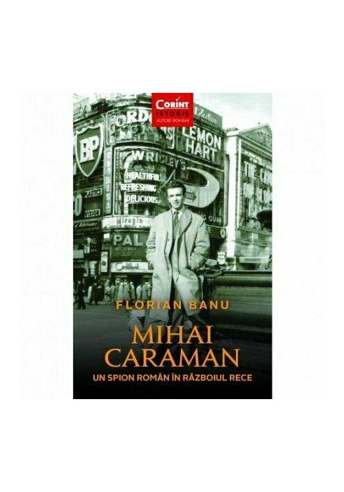 Mihai Caraman. Un spion roman in Razboiul Rece imagine librex.ro 2021