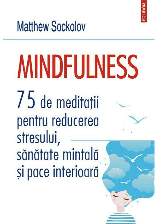 Mindfulness. 75 de meditatii pentru reducerea stresului, sanatate mintala si pace interioara image0
