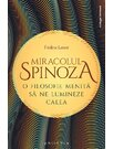 Miracolul Spinoza: o filosofie menita sa ne lumineze calea