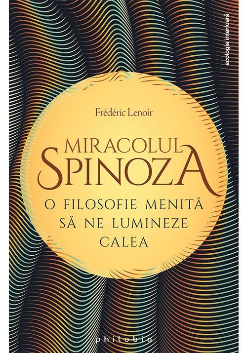 Miracolul Spinoza: o filosofie menita sa ne lumineze calea imagine librex.ro 2021