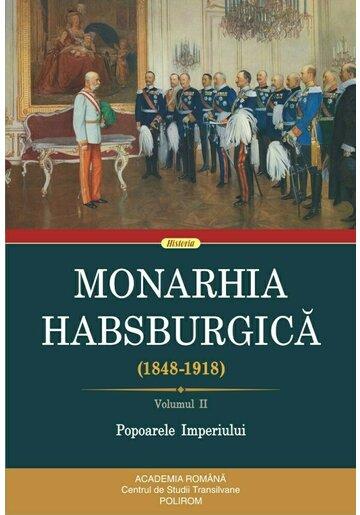 Monarhia Habsburgica (1848-1918). Volumul II. Popoarele Imperiului