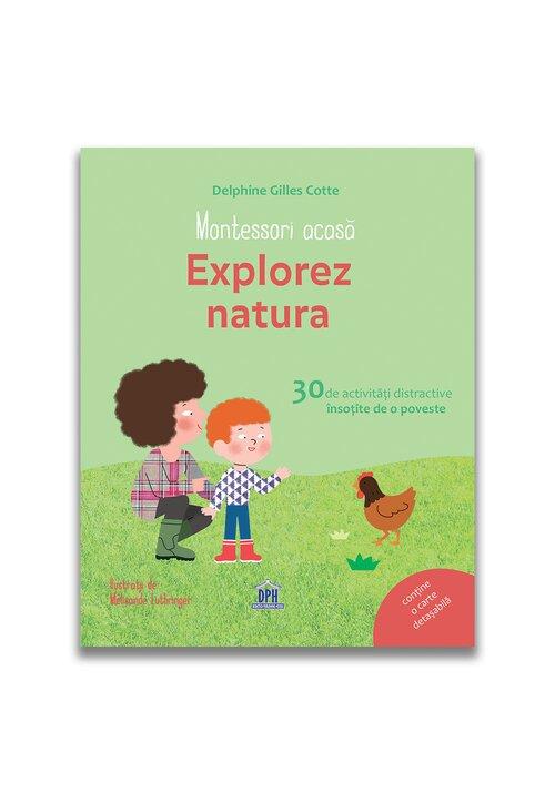 Montessori acasa: Explorez natura - 30 de activitati distractive insotite de o poveste