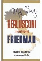 My Way. Berlusconi i se destainuie lui Friedman