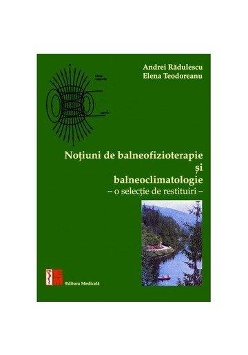 Noţiuni de balneofizioterapie și bioclimatologie. O selecţie de restituiri