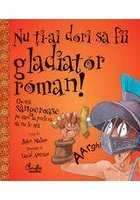 NU TI-AI DORI SA FII GLADIATOR ROMAN!