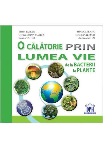 O calatorie prin lumea vie de la bacterii la plante